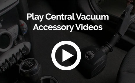 Play Central Vacuum Accessory Videos