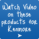 Watch video on these products for Kenmore